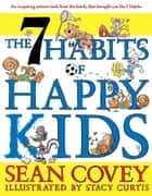 The 7 Habits of Happy Kids ebook by Sean Covey, Stacy Curtis