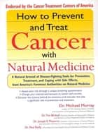 How to Prevent and Treat Cancer with Natural Medincine ebook by Michael Murray