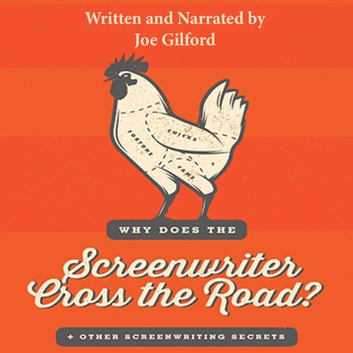 Why Does the Screenwriter Cross the Road?: And Other Screenwriting Secrets audiobook by Joe Gilford