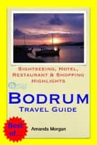 Bodrum, Turkey Travel Guide - Sightseeing, Hotel, Restaurant & Shopping Highlights (Illustrated) ebook by Amanda Morgan