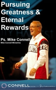Pursuing Greatness & Eternal Rewards (sermon) ebook by Mike Connell