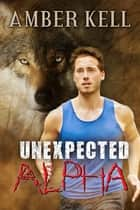 Unexpected Alpha ebook by Amber Kell