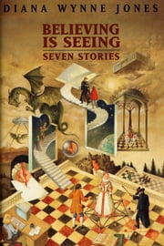 Believing Is Seeing - Seven Stories ebook by Diana Wynne Jones
