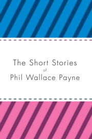The Short Stories of Phil Wallace Payne ebook by Phil Wallace Payne