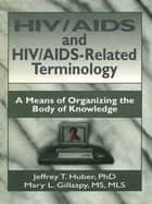 HIV/AIDS and HIV/AIDS-Related Terminology ebook by M Sandra Wood,Jeffrey T Huber,Mary L Gillaspy
