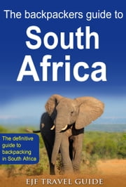 The Backpackers Guide to South Africa ebook by EJF Travel Guide