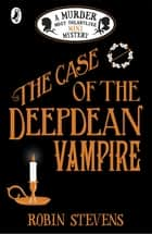 The Case of the Deepdean Vampire ebook by Robin Stevens