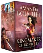 The Kingmaker Chronicles Complete Set ebook by Amanda Bouchet
