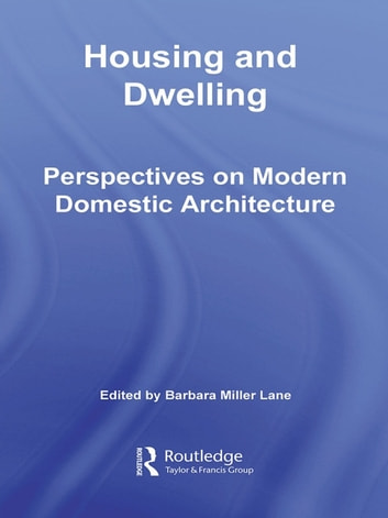 Housing and Dwelling - Perspectives on Modern Domestic Architecture ebook by