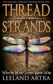 Thread Strands - Golden Threads Trilogy Book Two ebook by Leeland Artra