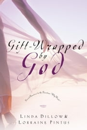 Gift-Wrapped by God - Secret Answers to the Question Why Wait? ebook by Linda Dillow,Lorraine Pintus