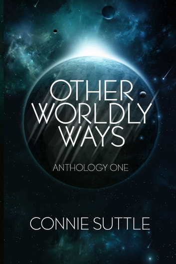 Other Worldly Ways - Anthology One ebook by Connie Suttle