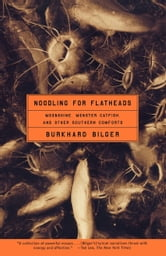 Noodling for Flatheads - Moonshine, Monster Catfish, and Other Southern Com ebook by Burkhard Bilger
