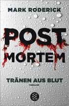 Post Mortem - Tränen aus Blut - Thriller ebook by Mark Roderick