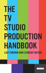 The TV Studio Production Handbook ebook by Lucy Brown, Lyndsay Duthie