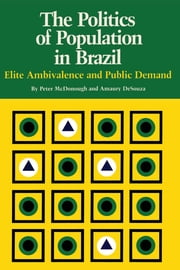 The Politics of Population in Brazil - Elite Ambivalence and Public Demand ebook by Peter McDonough,Amaury DeSouza