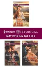 Harlequin Historical May 2015 - Box Set 2 of 2 - An Anthology ebook by Lauri Robinson, Sarah Mallory, Helen Dickson