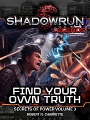 Shadowrun Legends: Find Your Own Truth - Secrets of Power #3 ebook by Robert N. Charrette