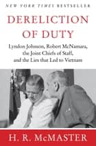 Dereliction of Duty ebook by Johnson, McNamara, the Joint Chiefs of Staff