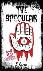 Eerie: The Specular - The Specular ebook by S. Carey