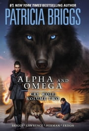 Alpha and Omega: Cry Wolf Volume Two ebook by Kobo.Web.Store.Products.Fields.ContributorFieldViewModel