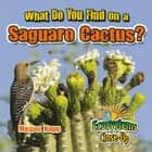 What Do You Find on a Saguaro Cactus? ebook by Megan Kopp
