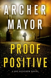 Proof Positive - A Joe Gunther Novel ebook by Archer Mayor