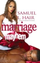 Marriage Mayhem ebook by Samuel L. Hair