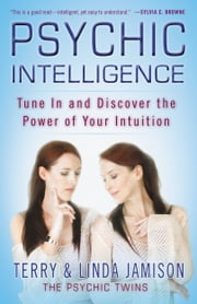 Psychic Intelligence - Tune In and Discover the Power of Your Intuition ebook by Terry Jamison,Linda Jamison