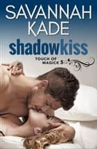 ShadowKiss ebook by Savannah Kade