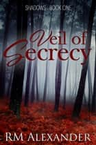 Veil of Secrecy ebook by RM Alexander