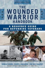The Wounded Warrior Handbook: A Resource Guide for Returning Veterans ebook by Moore, Janelle B.