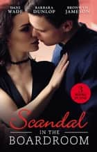 Scandal In The Boardroom/His By Design/The Ceo's Accidental Bride/Vows & A Vengeful Groom ebook by Dani Wade, Bronwyn Jameson, BARBARA DUNLOP