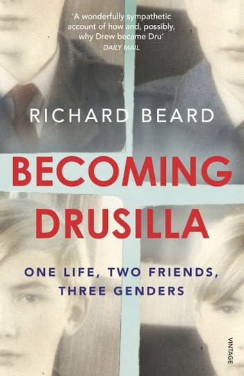 Becoming Drusilla - One Life, Two Friends, Three Genders ebook by Richard Beard