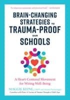 Brain-Changing Strategies to Trauma-Proof Our Schools - A Heart-Centered Movement for Wiring Well-Being ebook by Maggie Kline, Peter A. Levine, Ph.D.