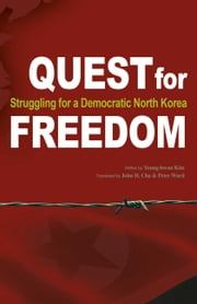 Quest for Freedom - Struggling for Democratic North Korea ebook by Young-hwan Kim, John Cha, Peter Ward