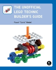 The Unofficial LEGO Technic Builder's Guide ebook by Pawel Sariel Kmiec