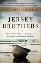 The Jersey Brothers - A Missing Naval Officer in the Pacific and His Family's Quest to Bring Him Home ebook by Sally Mott Freeman