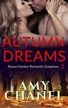 Autumn Dreams - Raven Harbor Romance, #3 ebook by Amy Chanel