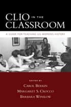 Clio in the Classroom - A Guide for Teaching U.S. Women's History eBook by Carol Berkin, Margaret S. Crocco, Barbara Winslow