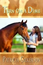 Turn on a Dime ebook by Patricia Gilkerson