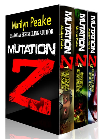 Mutation Z Series, Books 1-3 - The Ebola Zombies, Closing the Borders, Protecting Our Own ebook by Marilyn Peake