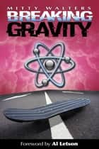 Breaking Gravity eBook by Mitty Walters
