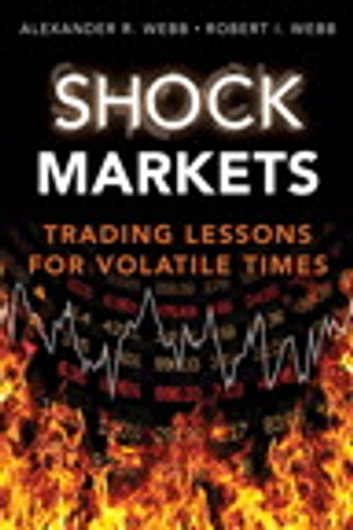 Shock Markets - Trading Lessons for Volatile Times ebook by Robert I. Webb,Alexander R. Webb