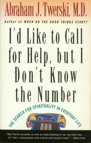 I'd Like To Call For Help But I Don't Know the Number - The Search For The Spirituality In Everyday Life ebook by Abraham J. Twerski