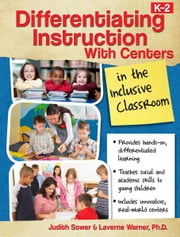 Differentiating Instruction With Centers in the Inclusive Classroom ebook by Laverne Warner,Judith Sower