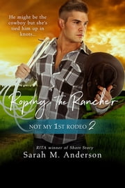 Roping the Rancher ebook by Sarah M. Anderson