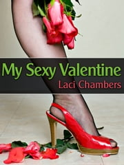 My Sexy Valentine (m/f/m Threesome Holiday Erotica) ebook by Laci Chambers
