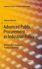 Advanced Public Procurement as Industrial Policy - The Aircraft Industry as a Technical University ebook by Gunnar Eliasson