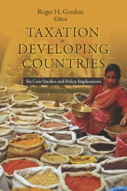 Taxation in Developing Countries - Six Case Studies and Policy Implications ebook by